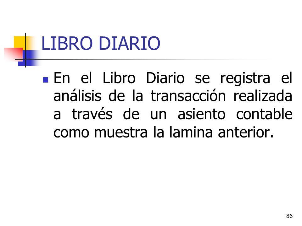 LIBRO DIARIO En el Libro Diario se registra el análisis de la transacción realizada a través de un asiento contable como muestra la lamina anterior.