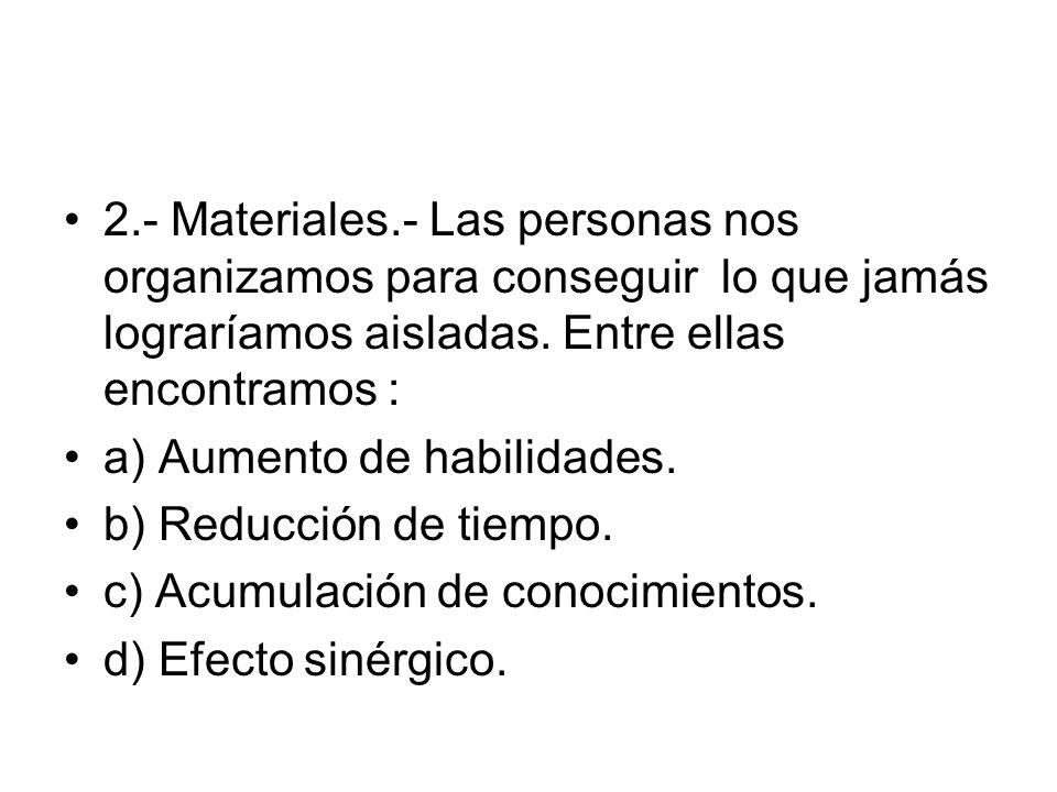 2.- Materiales.- Las personas nos organizamos para conseguir lo que jamás lograríamos aisladas. Entre ellas encontramos :