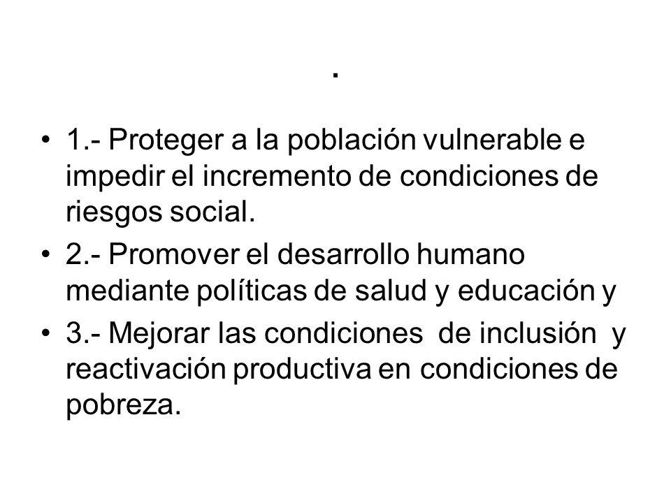 . 1.- Proteger a la población vulnerable e impedir el incremento de condiciones de riesgos social.