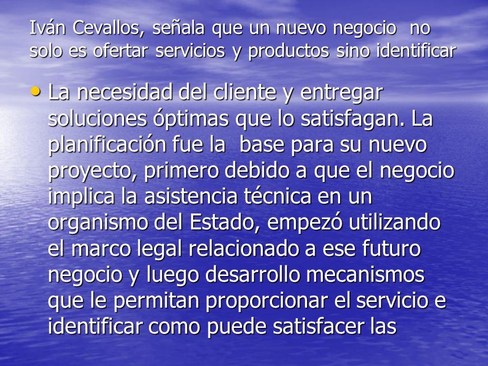 Iván Cevallos, señala que un nuevo negocio no solo es ofertar servicios y productos sino identificar