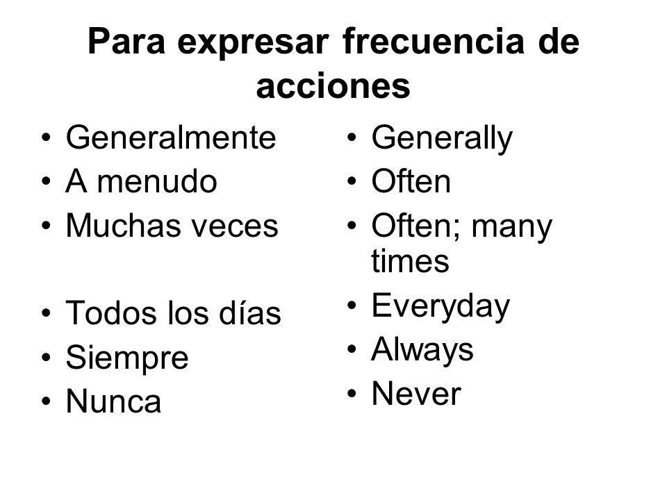 Para expresar frecuencia de acciones