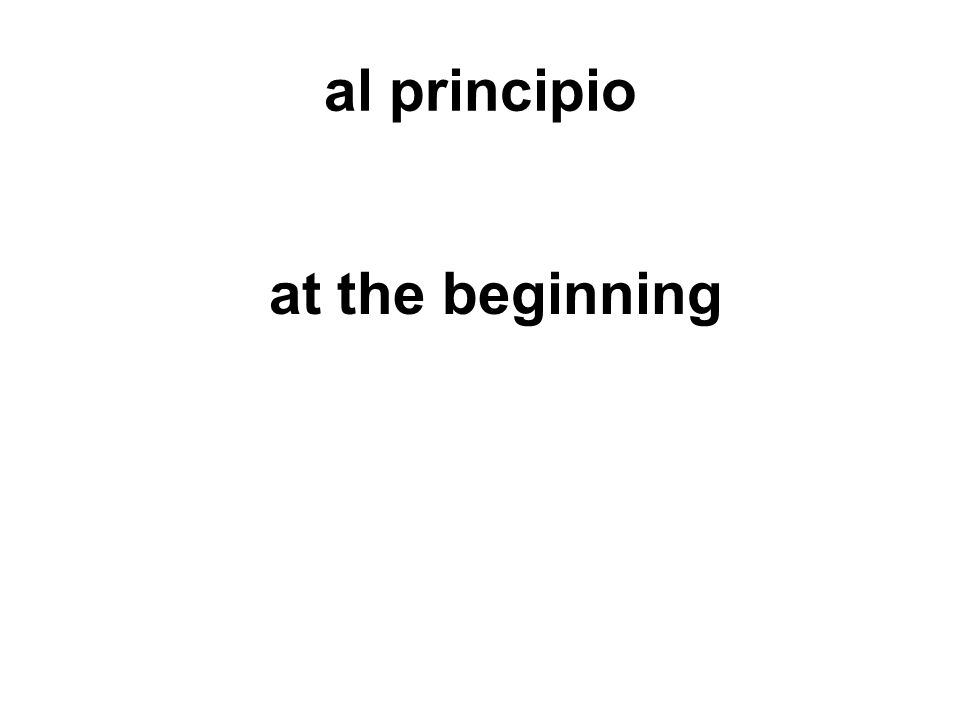 al principio at the beginning