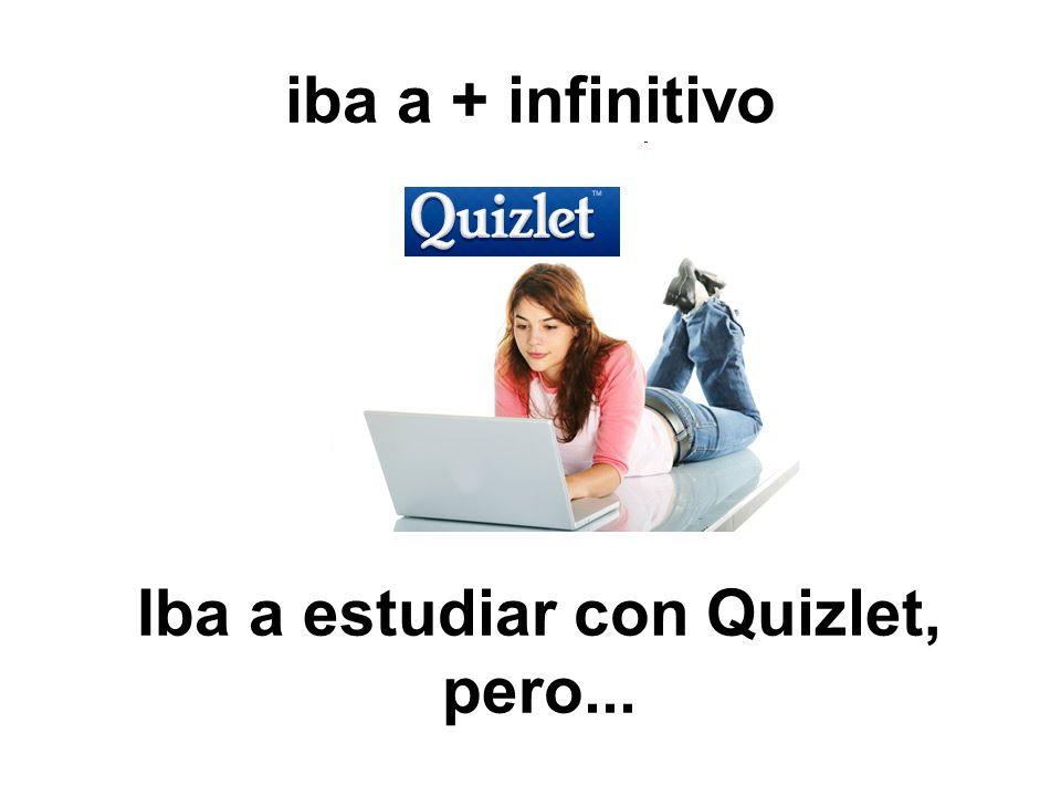 Iba a estudiar con Quizlet, pero...