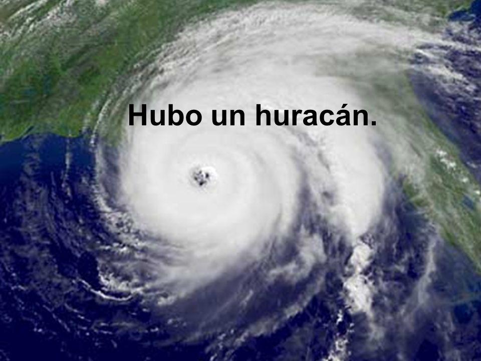 Hubo un huracán.