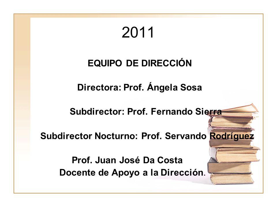 2011 EQUIPO DE DIRECCIÓN Directora: Prof. Ángela Sosa