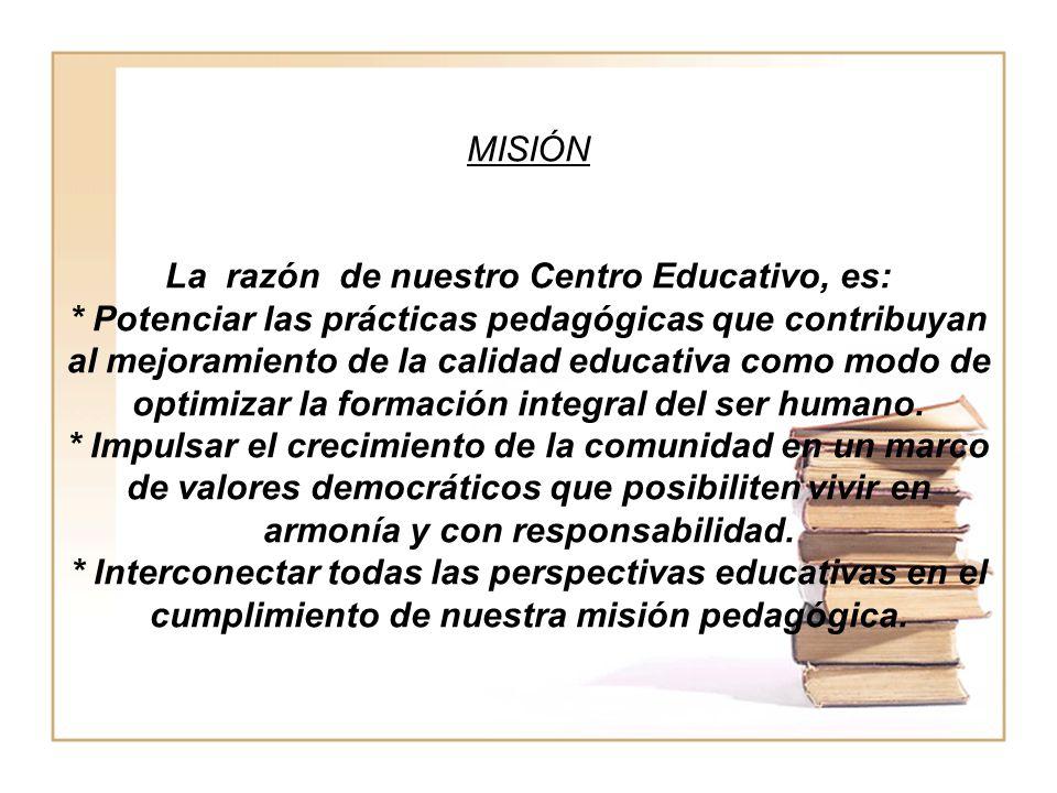 MISIÓN La razón de nuestro Centro Educativo, es: