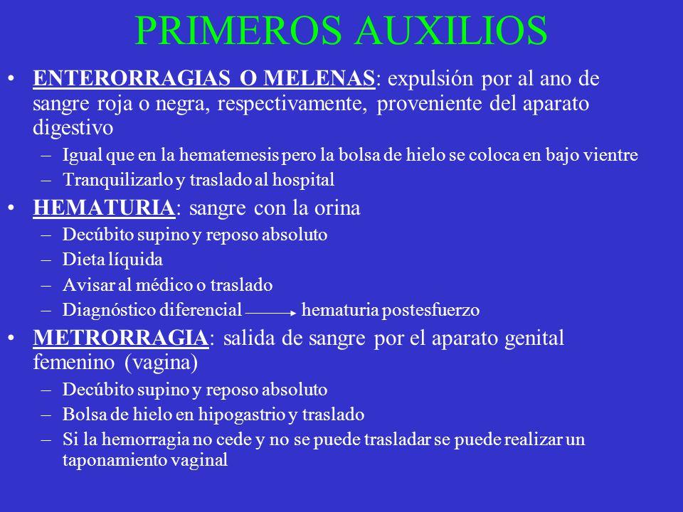 PRIMEROS AUXILIOS ENTERORRAGIAS O MELENAS: expulsión por al ano de sangre roja o negra, respectivamente, proveniente del aparato digestivo.