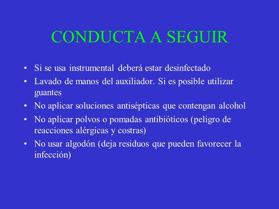CONDUCTA A SEGUIR Si se usa instrumental deberá estar desinfectado