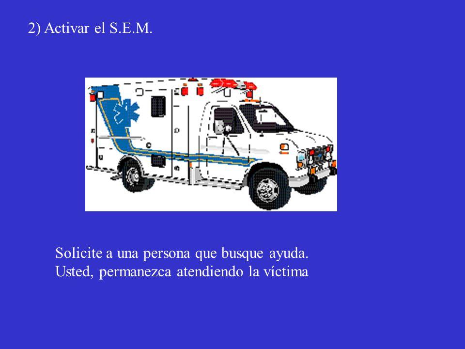 2) Activar el S.E.M. Solicite a una persona que busque ayuda.