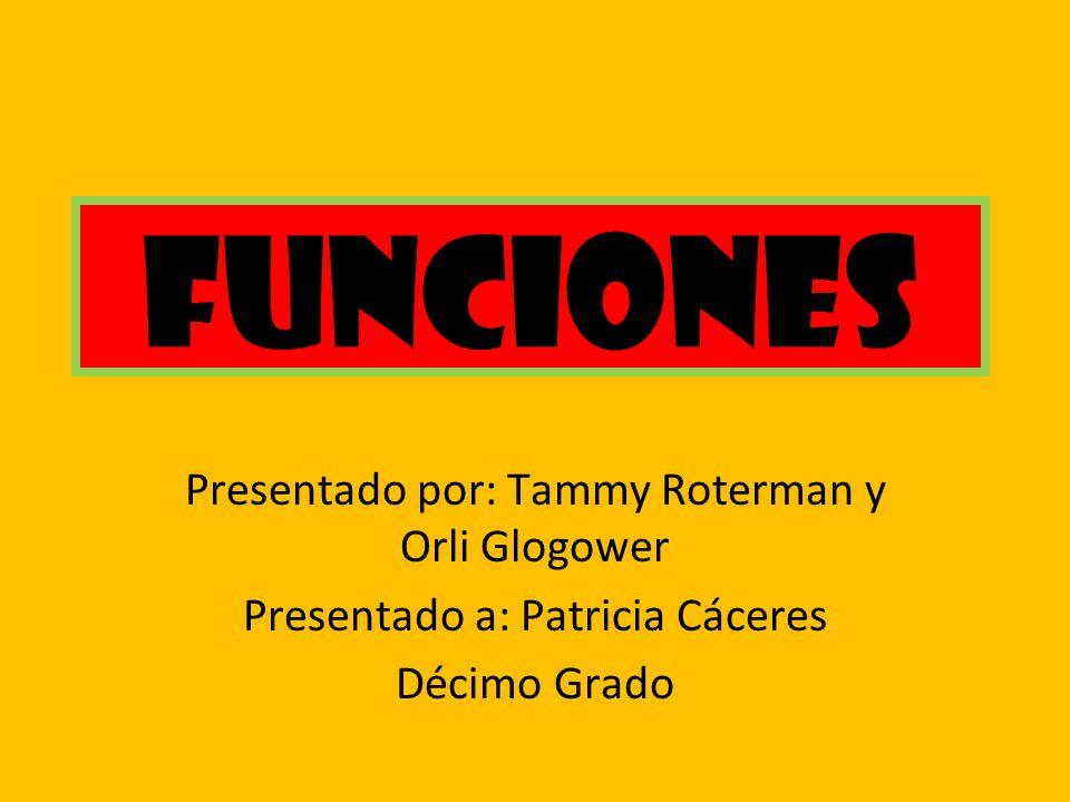 Funciones Presentado por: Tammy Roterman y Orli Glogower