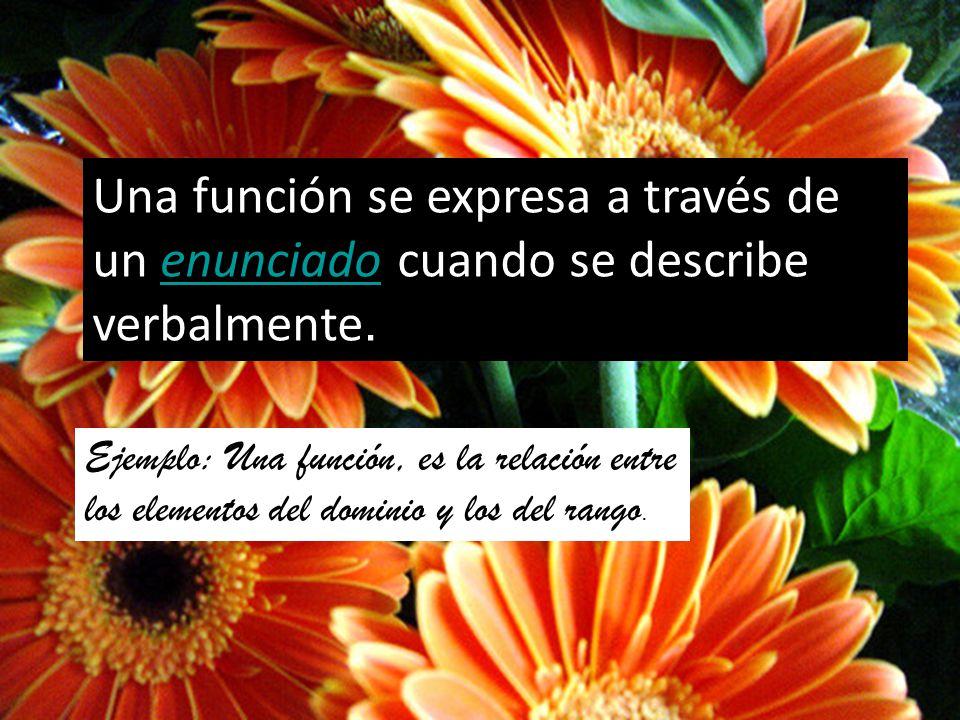 Una función se expresa a través de un enunciado cuando se describe verbalmente.
