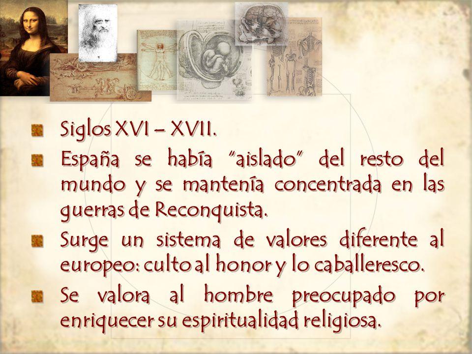 Siglos XVI – XVII. España se había aislado del resto del mundo y se mantenía concentrada en las guerras de Reconquista.