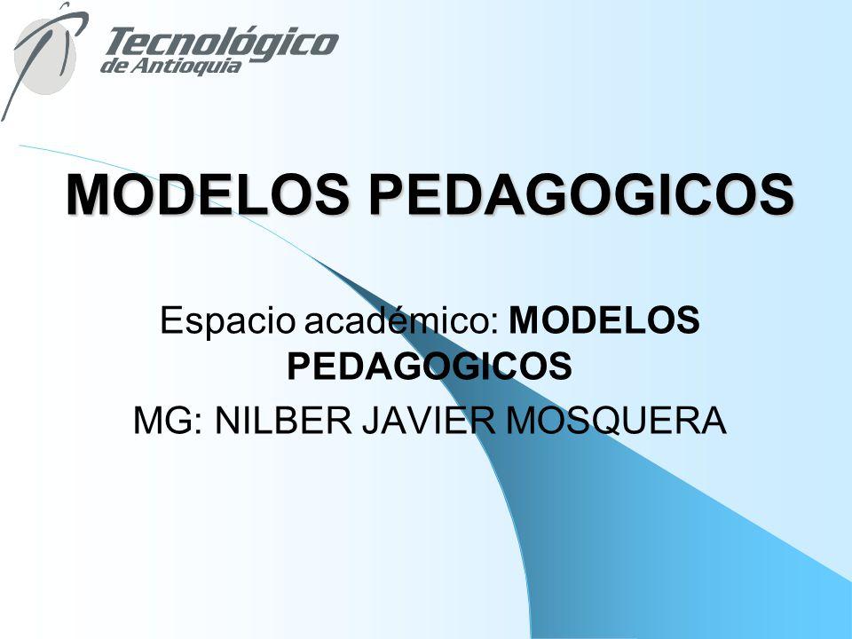 Espacio académico: MODELOS PEDAGOGICOS MG: NILBER JAVIER MOSQUERA