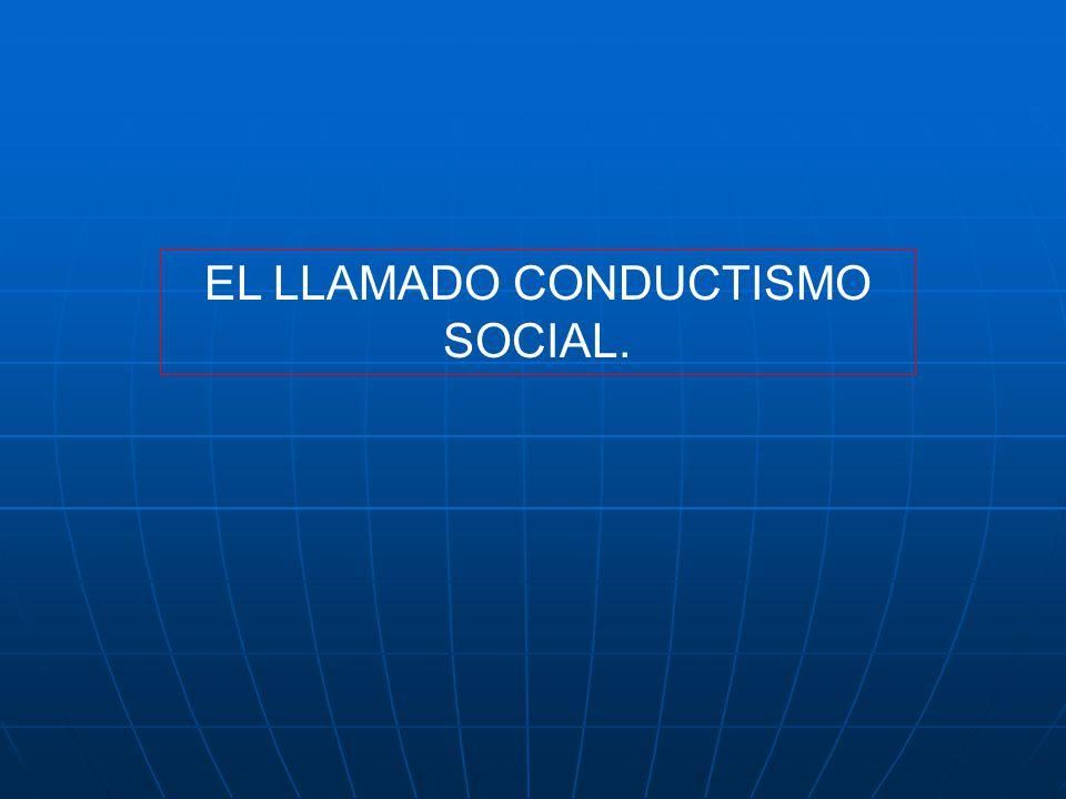 EL LLAMADO CONDUCTISMO SOCIAL.
