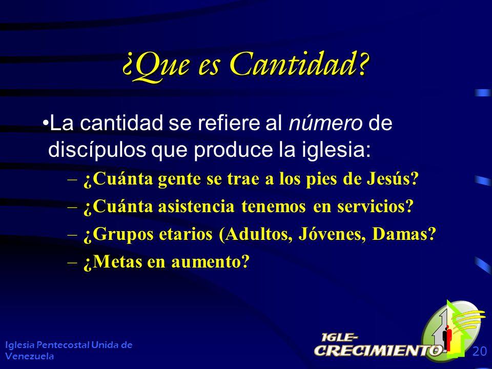 ¿Que es Cantidad La cantidad se refiere al número de discípulos que produce la iglesia: ¿Cuánta gente se trae a los pies de Jesús
