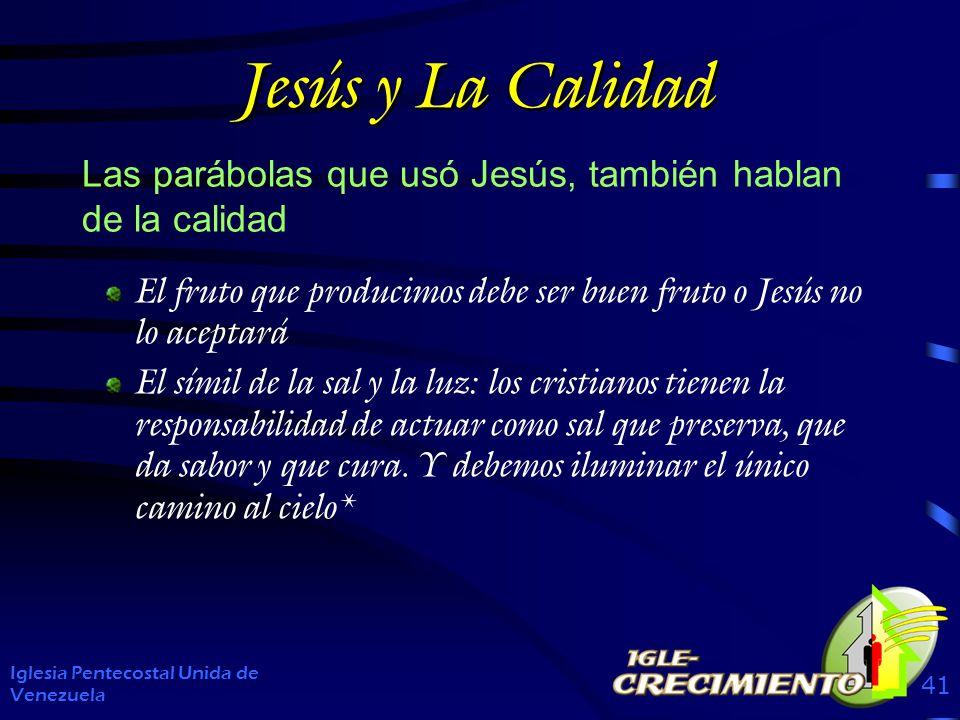 Jesús y La Calidad Las parábolas que usó Jesús, también hablan de la calidad. El fruto que producimos debe ser buen fruto o Jesús no lo aceptará.
