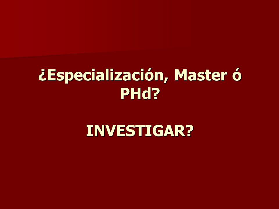 ¿Especialización, Master ó PHd INVESTIGAR