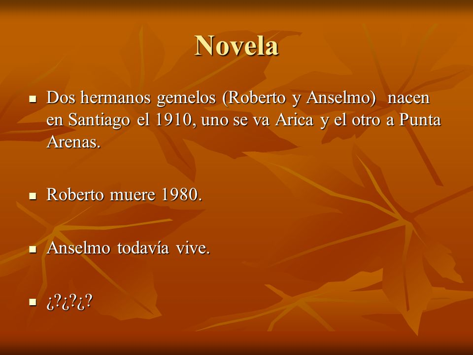 Novela Dos hermanos gemelos (Roberto y Anselmo) nacen en Santiago el 1910, uno se va Arica y el otro a Punta Arenas.
