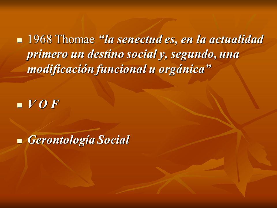 1968 Thomae la senectud es, en la actualidad primero un destino social y, segundo, una modificación funcional u orgánica