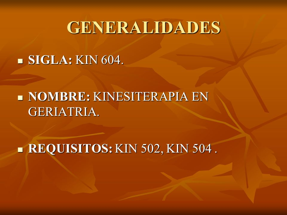 GENERALIDADES SIGLA: KIN 604. NOMBRE: KINESITERAPIA EN GERIATRIA.