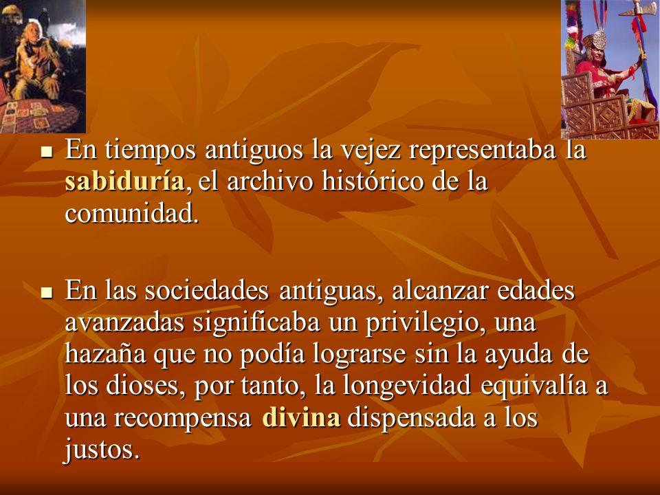 En tiempos antiguos la vejez representaba la sabiduría, el archivo histórico de la comunidad.