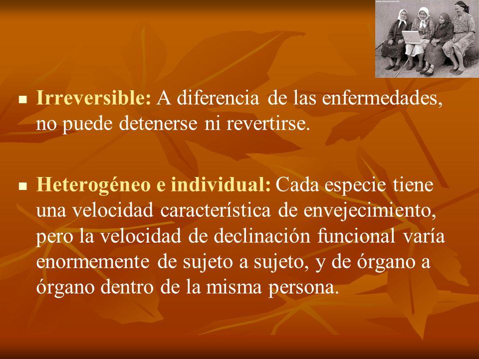 Irreversible: A diferencia de las enfermedades, no puede detenerse ni revertirse.