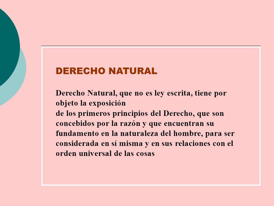 DERECHO NATURAL Derecho Natural, que no es ley escrita, tiene por objeto la exposición.