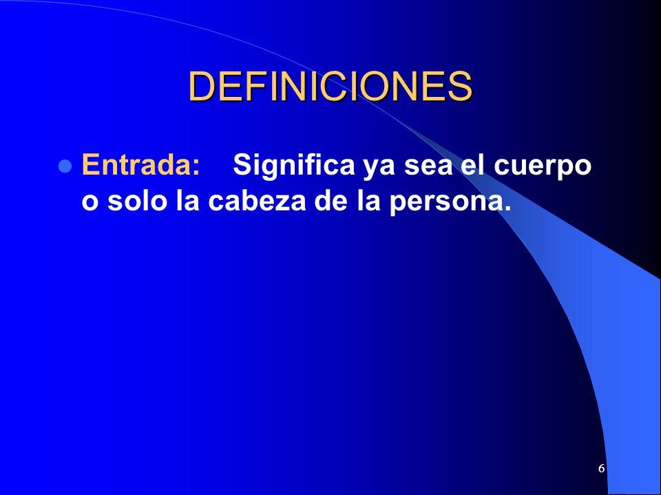 DEFINICIONES Entrada: Significa ya sea el cuerpo o solo la cabeza de la persona.