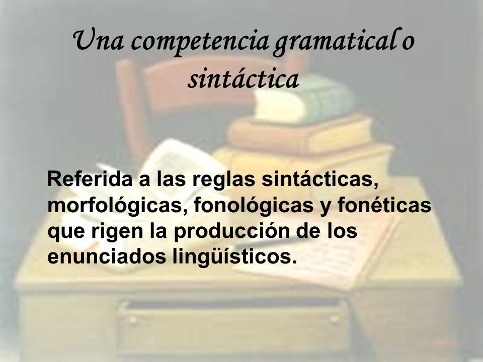 Una competencia gramatical o sintáctica