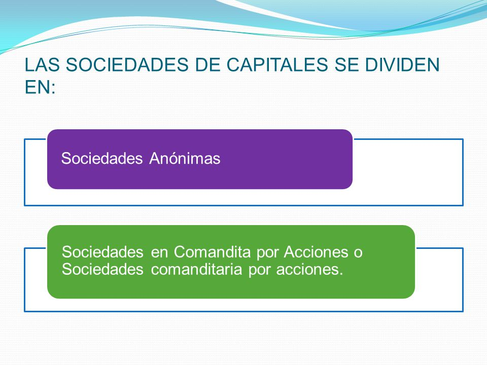LAS SOCIEDADES DE CAPITALES SE DIVIDEN EN: