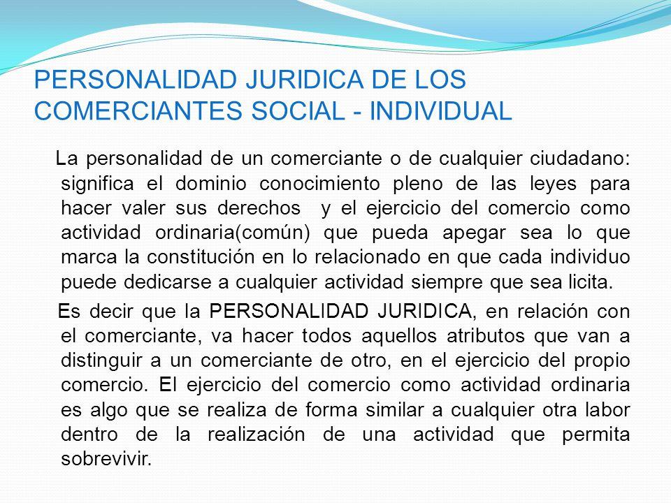 PERSONALIDAD JURIDICA DE LOS COMERCIANTES SOCIAL - INDIVIDUAL