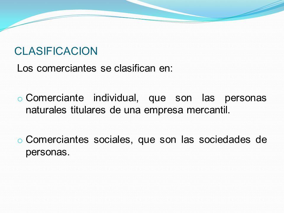 CLASIFICACION Los comerciantes se clasifican en: