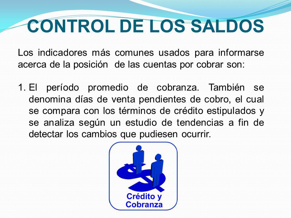 CONTROL DE LOS SALDOS Los indicadores más comunes usados para informarse acerca de la posición de las cuentas por cobrar son: