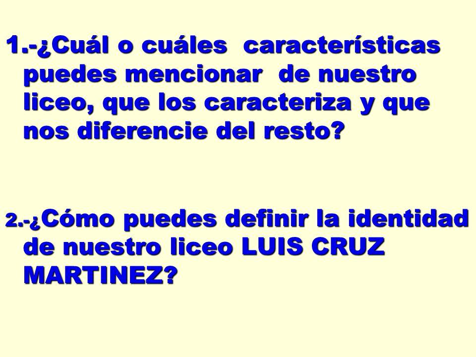 1.-¿Cuál o cuáles características puedes mencionar de nuestro liceo, que los caracteriza y que nos diferencie del resto