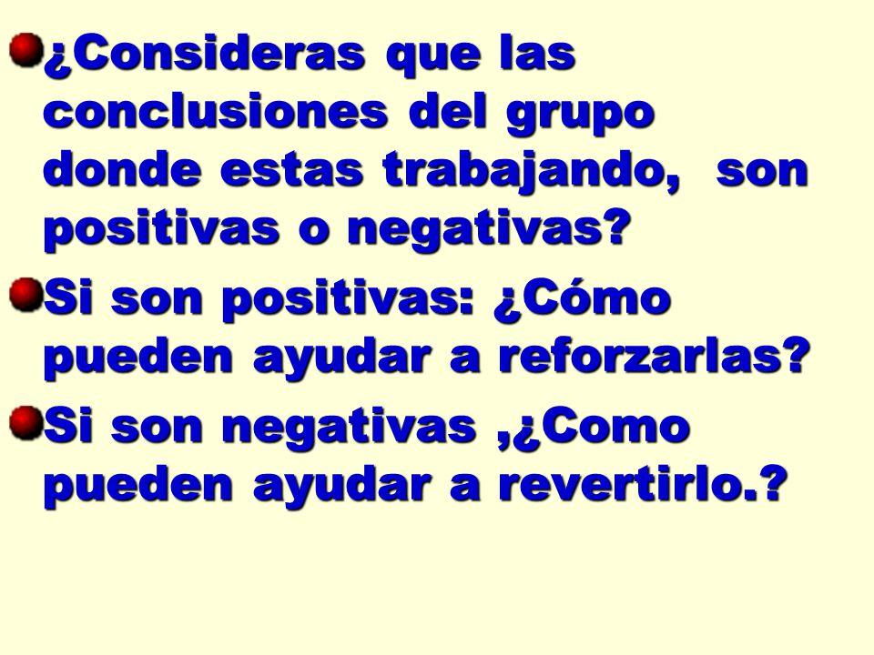 ¿Consideras que las conclusiones del grupo donde estas trabajando, son positivas o negativas