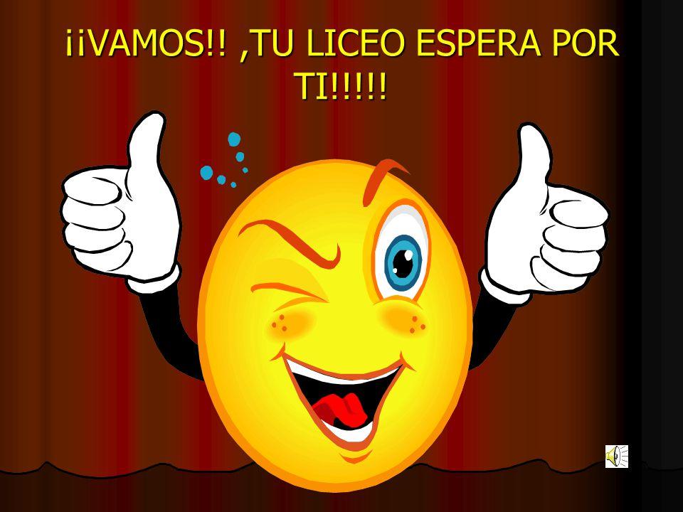 ¡¡VAMOS!! ,TU LICEO ESPERA POR TI!!!!!