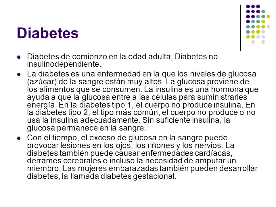 Diabetes Diabetes de comienzo en la edad adulta, Diabetes no insulinodependiente.