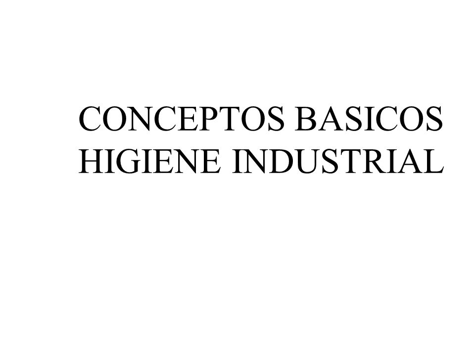 CONCEPTOS BASICOS HIGIENE INDUSTRIAL
