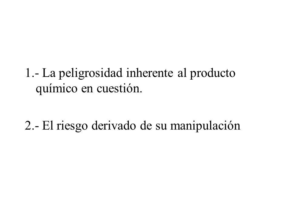 1.- La peligrosidad inherente al producto químico en cuestión.