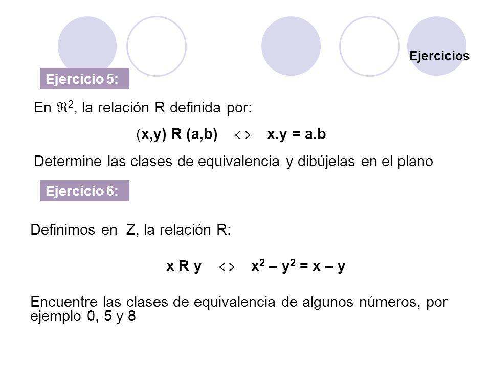 En 2, la relación R definida por: (x,y) R (a,b)  x.y = a.b