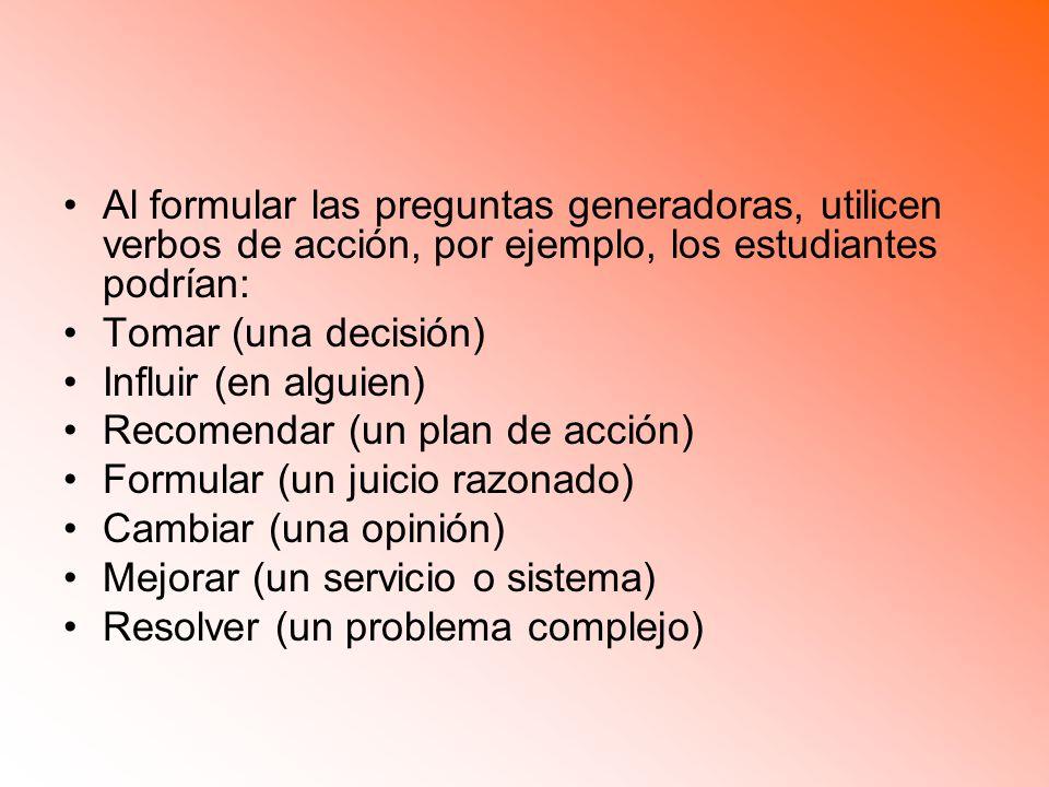 Al formular las preguntas generadoras, utilicen verbos de acción, por ejemplo, los estudiantes podrían: