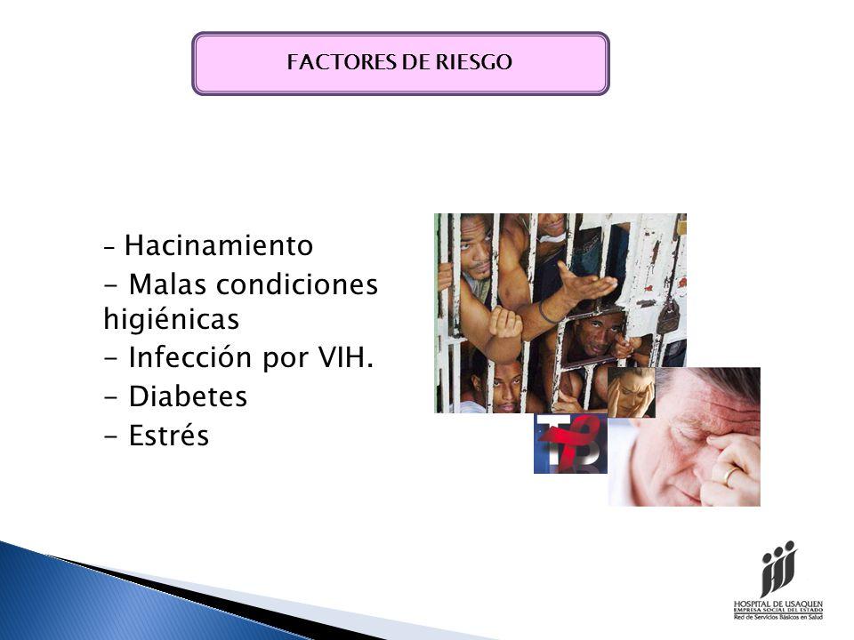 - Malas condiciones higiénicas - Infección por VIH. - Diabetes