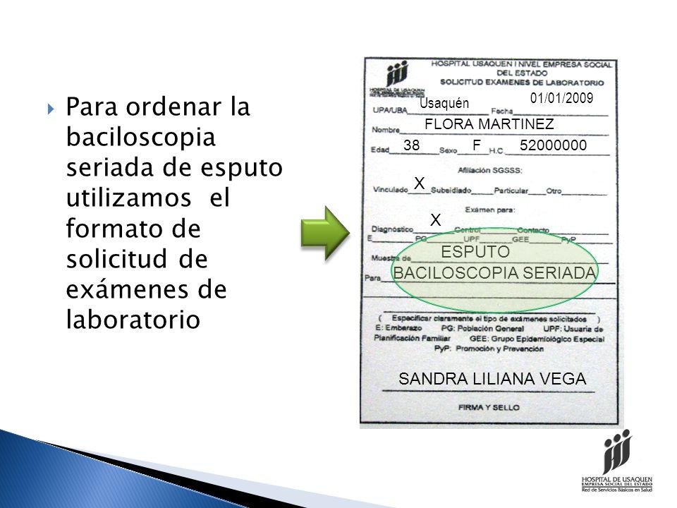 01/01/2009 Para ordenar la baciloscopia seriada de esputo utilizamos el formato de solicitud de exámenes de laboratorio.