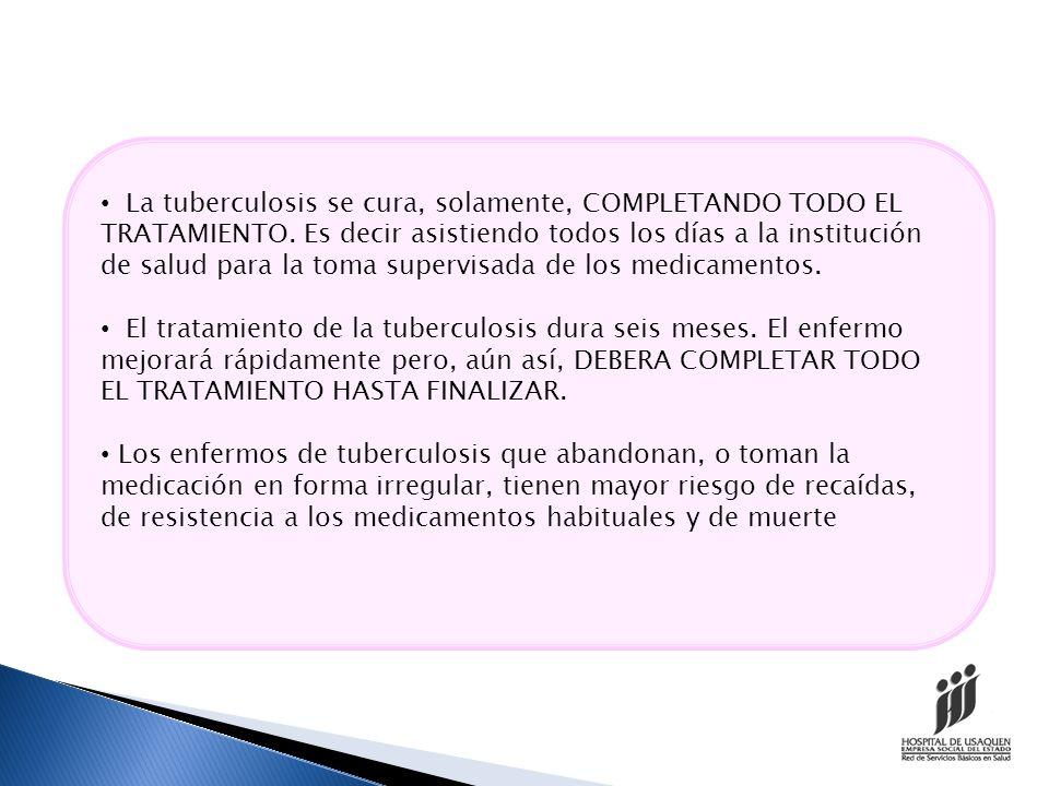 La tuberculosis se cura, solamente, COMPLETANDO TODO EL TRATAMIENTO