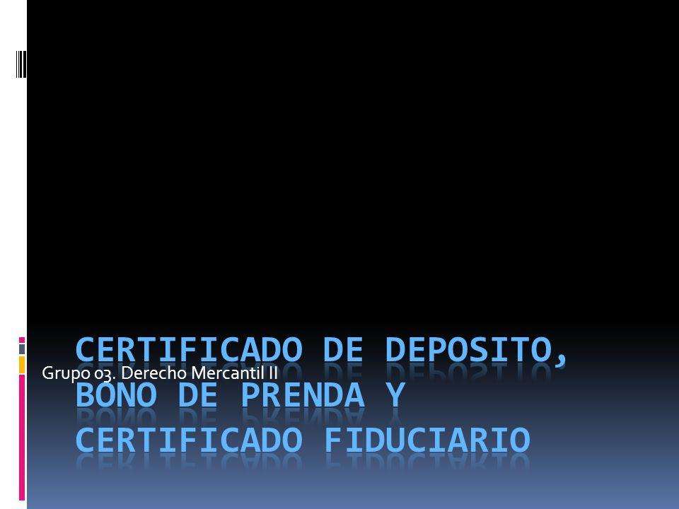 CERTIFICADO DE DEPOSITO, BONO DE PRENDA Y CERTIFICADO FIDUCIARIO