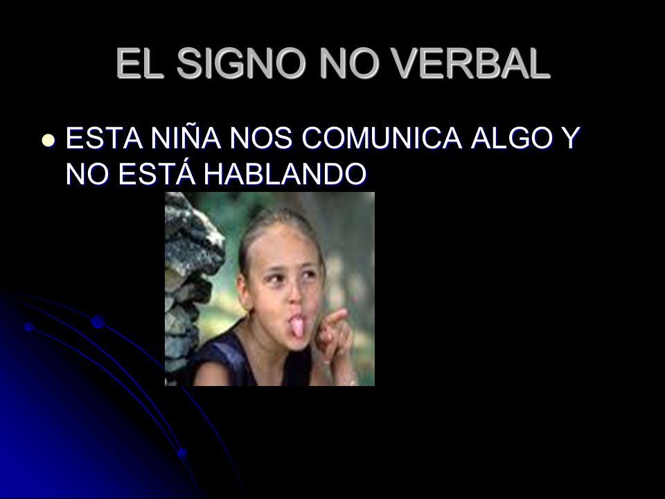 EL SIGNO NO VERBAL ESTA NIÑA NOS COMUNICA ALGO Y NO ESTÁ HABLANDO