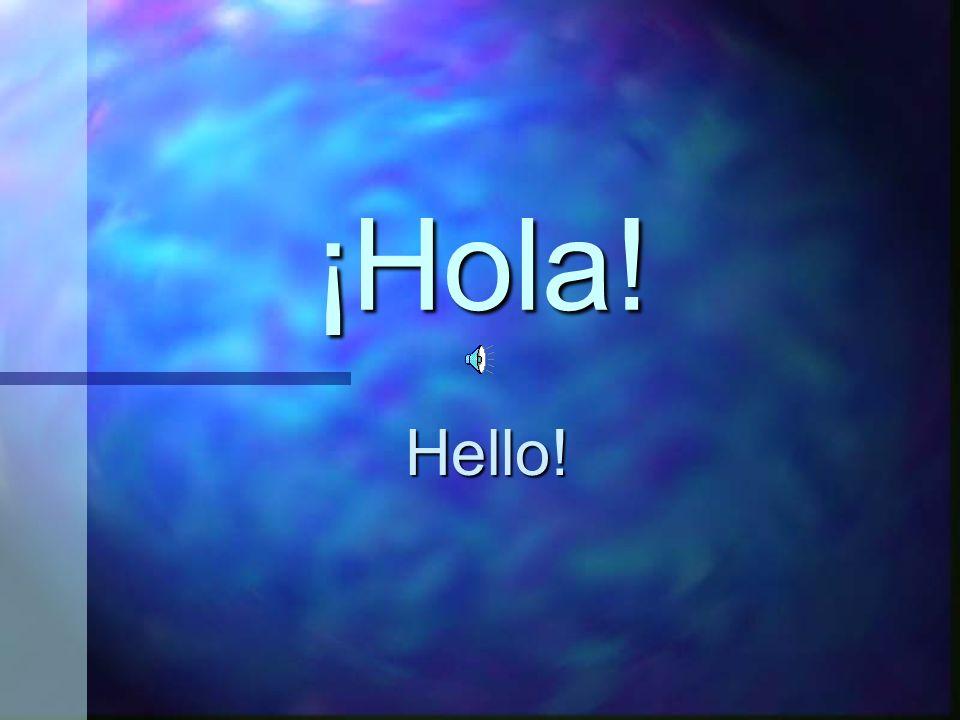 ¡Hola! Hello!
