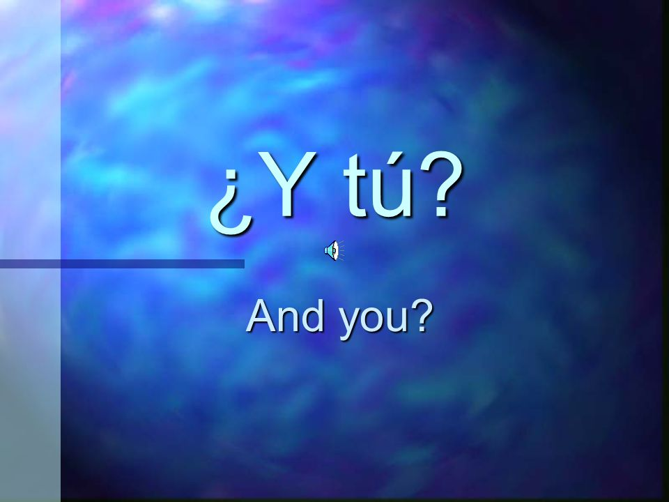 ¿Y tú And you