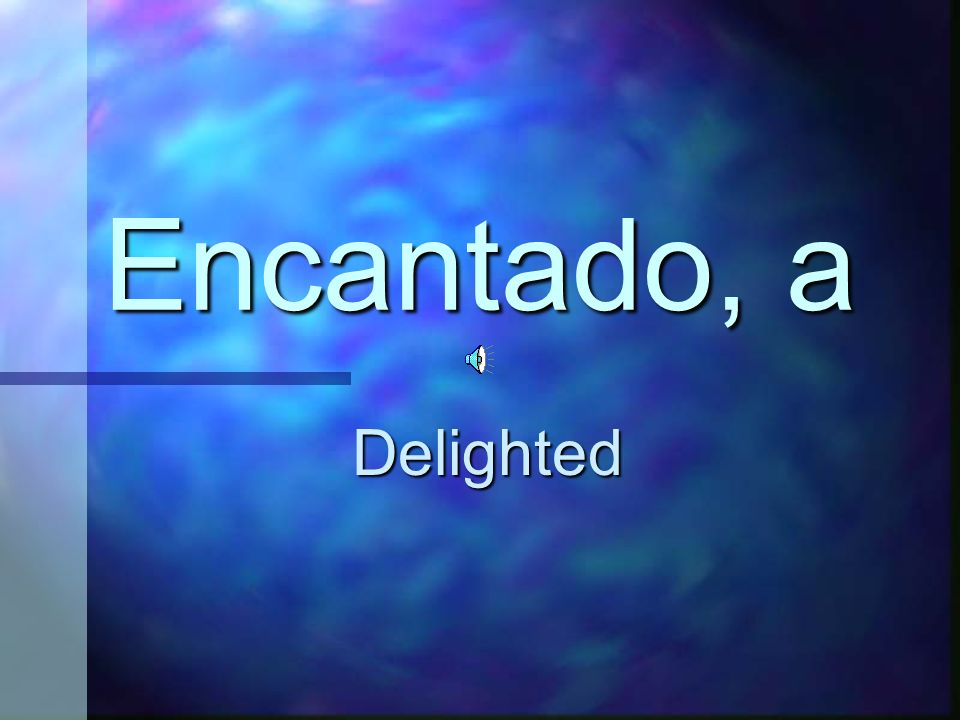 Encantado, a Delighted