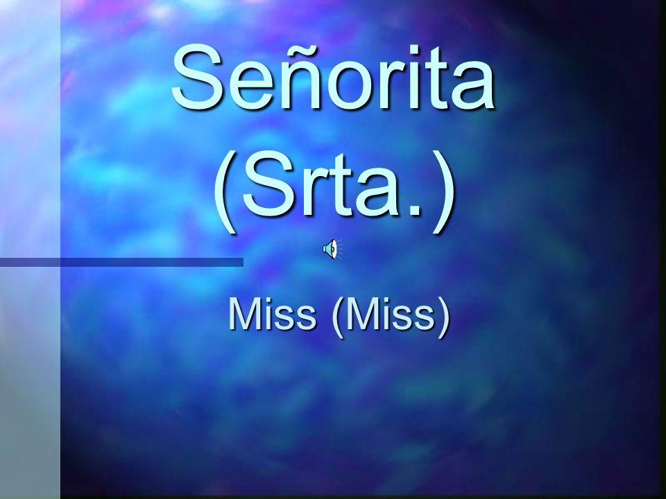 Señorita (Srta.) Miss (Miss)